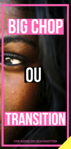 Big chop ou transition ? Pinterest une reine en chaussette blog de beauté naturelle des cheveux crépus et défrisés