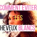 Comment éviter les cheveux blancs une reine en chaussettes beauté naturelles des cheveux crépus blog