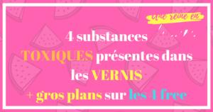 4 substances Toxiques Présent dans vernis four free 4 mode une_reine_en_chaussettes_beauté_naturelle_et_alimentation_healthy_saine