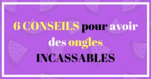 6 conseils pour avoir des ongles incassables blog une_reine_en_chaussettes_beauté_naturelle_et_alimentation_healthy_saine