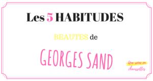 BLOG Les 5 HABITUDES beautés de Georges Sand mode une_reine_en_chaussettes_beauté_naturelle_et_alimentation_healthy_saine pinterest