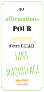 BLOG 30 affirmations POUR accepter d'être belle sans maquillage beautés de Georges Sand mode une_reine_en_chaussettes_beauté_naturelle_et_alimentation_healthy_saine pinterest
