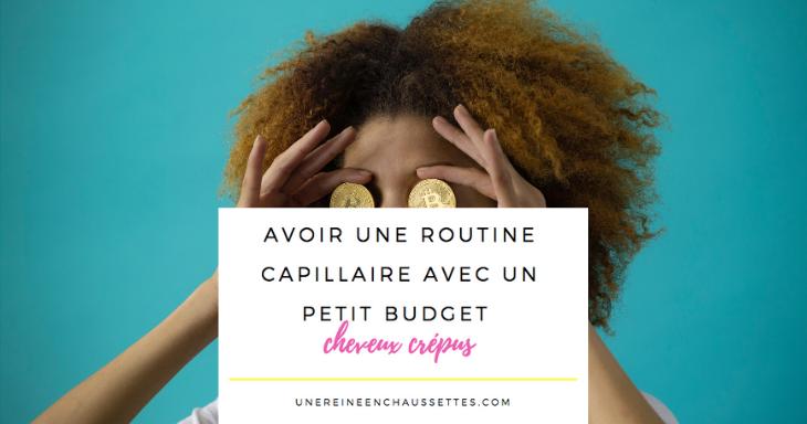 blog avoir une routine capillaire avec un petit budget une reine en chaussettes blog de beauté naturelle des cheveux crépus