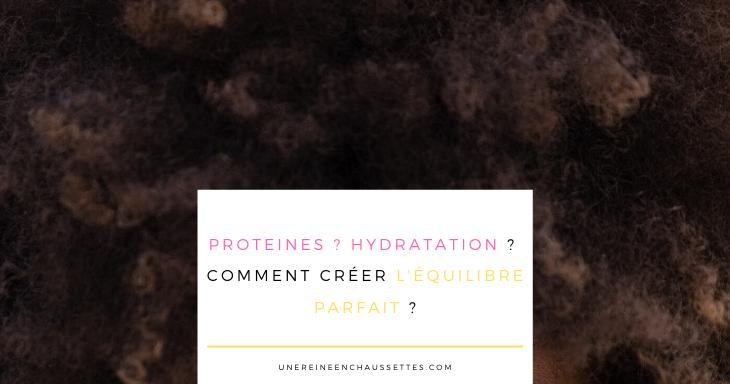 proteines-hydratation-cheveux-crepus-equilibre une reine en chaussettes blog de beauté naturelle des cheveux crépus